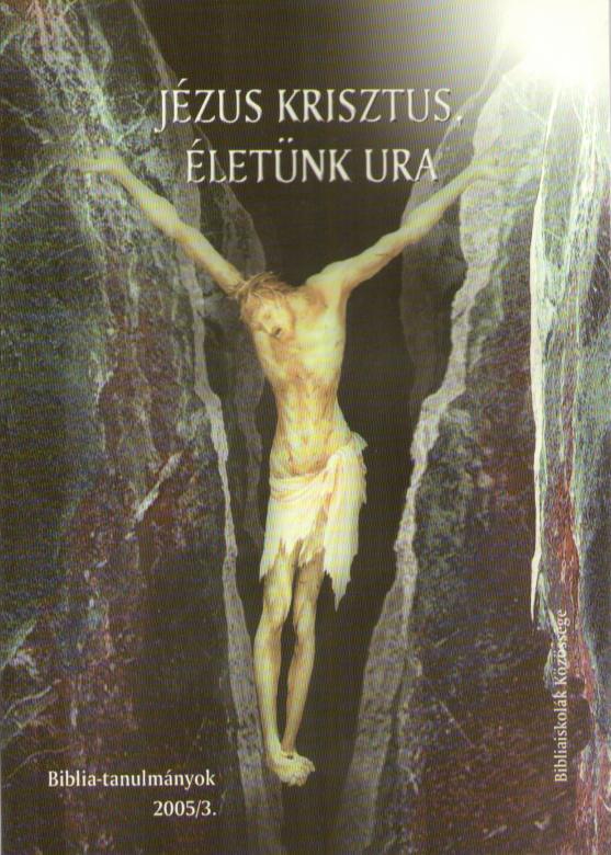 Jézus Krisztus, életünk Ura 2005/03.