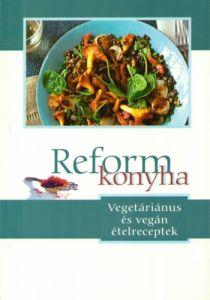 Reformkonyha - vegetáriánus és vegán ételreceptek